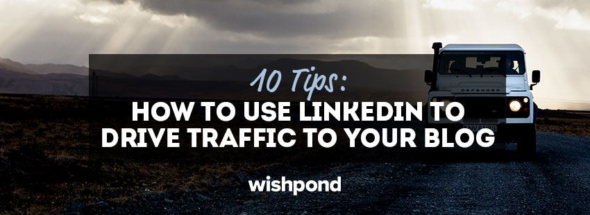 How can I drive traffic to my website from LinkedIn?